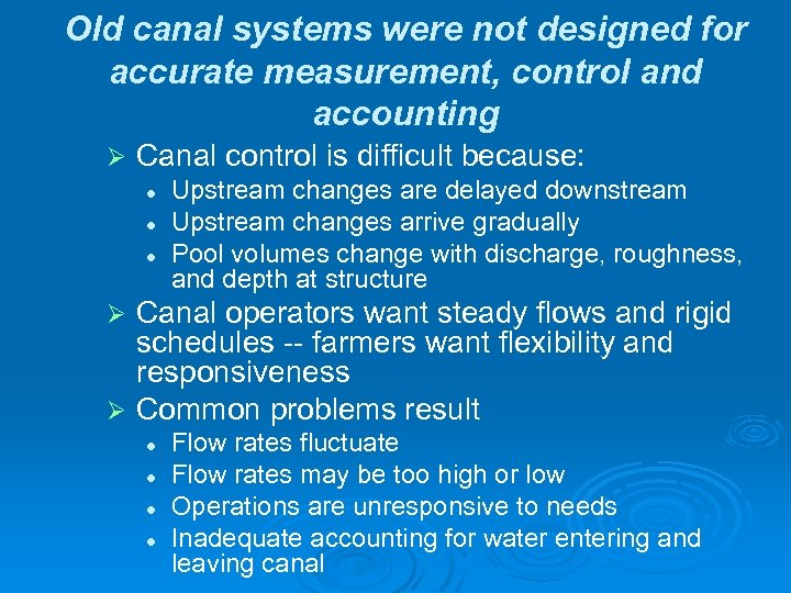 Old canal systems were not designed for accurate measurement, control and accounting Ø Canal