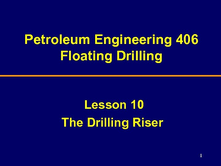 Petroleum Engineering 406 Floating Drilling Lesson 10 The Drilling Riser 1