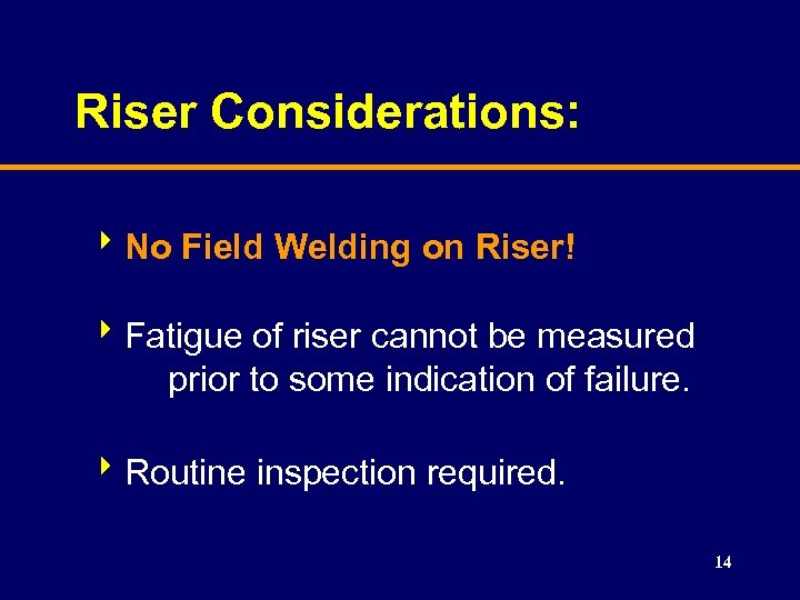 Riser Considerations: 8 No Field Welding on Riser! 8 Fatigue of riser cannot be
