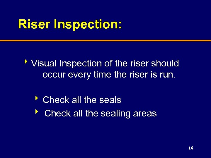 Riser Inspection: 8 Visual Inspection of the riser should occur every time the riser