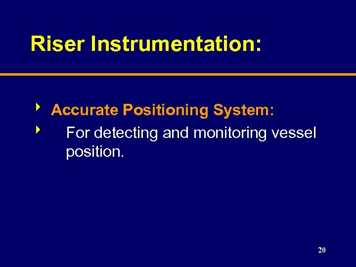 Riser Instrumentation: 8 Accurate Positioning System: 8 For detecting and monitoring vessel position. 20