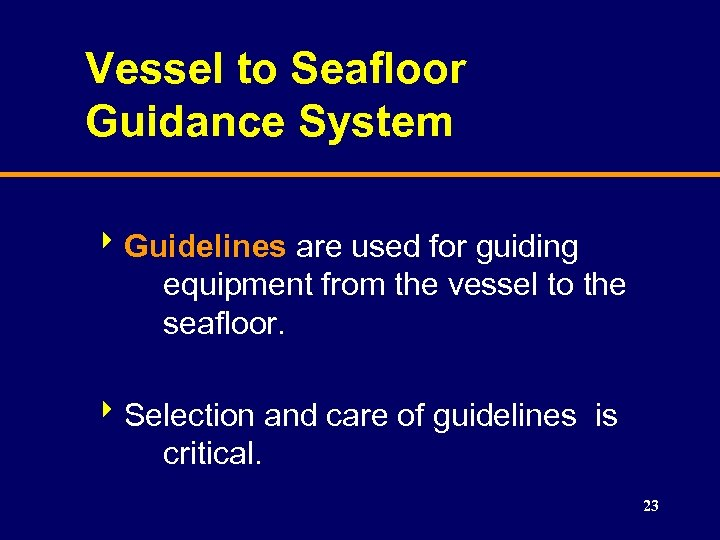 Vessel to Seafloor Guidance System 8 Guidelines are used for guiding equipment from the