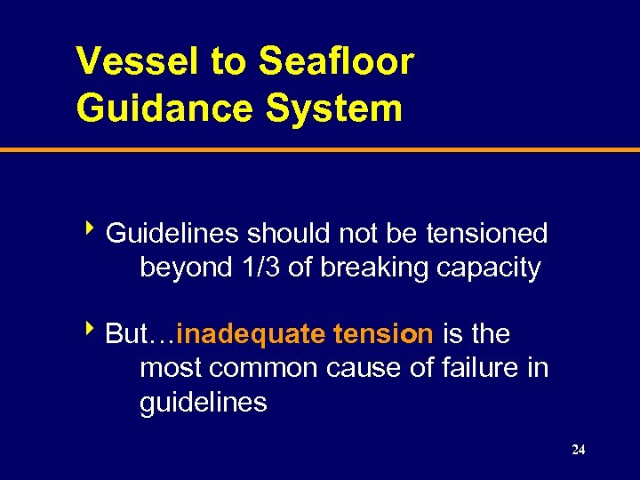 Vessel to Seafloor Guidance System 8 Guidelines should not be tensioned beyond 1/3 of