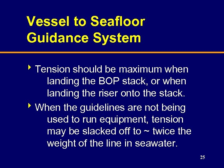 Vessel to Seafloor Guidance System 8 Tension should be maximum when landing the BOP