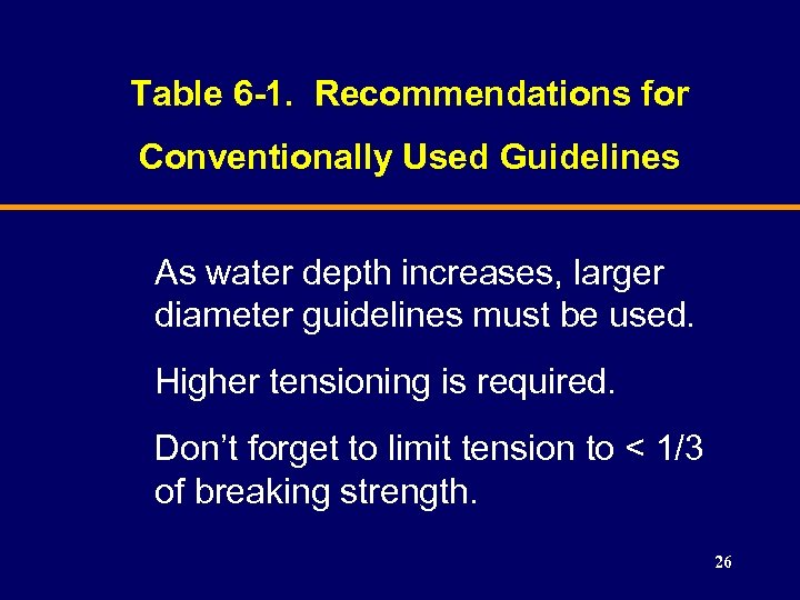Table 6 -1. Recommendations for Conventionally Used Guidelines As water depth increases, larger diameter