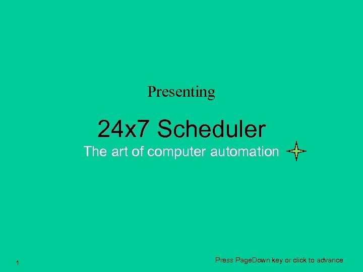 Presenting 24 x 7 Scheduler The art of computer automation 1 Press Page. Down