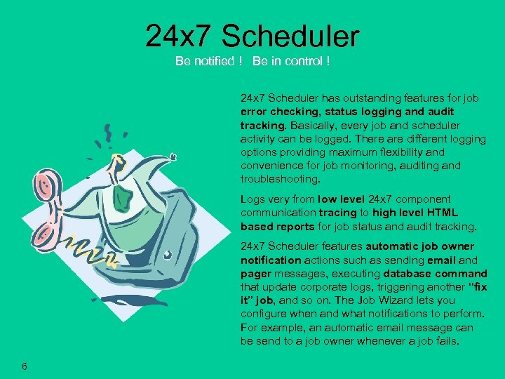 24 x 7 Scheduler Be notified ! Be in control ! 24 x 7