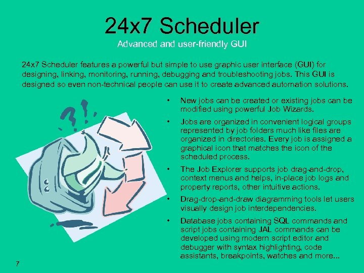 24 x 7 Scheduler Advanced and user-friendly GUI 24 x 7 Scheduler features a