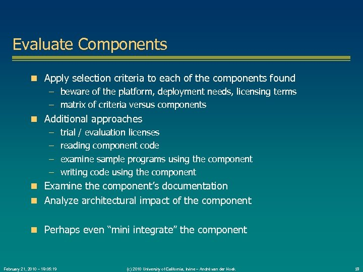 Evaluate Components Apply selection criteria to each of the components found – beware of