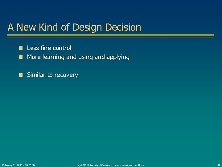 A New Kind of Design Decision Less fine control More learning and using and