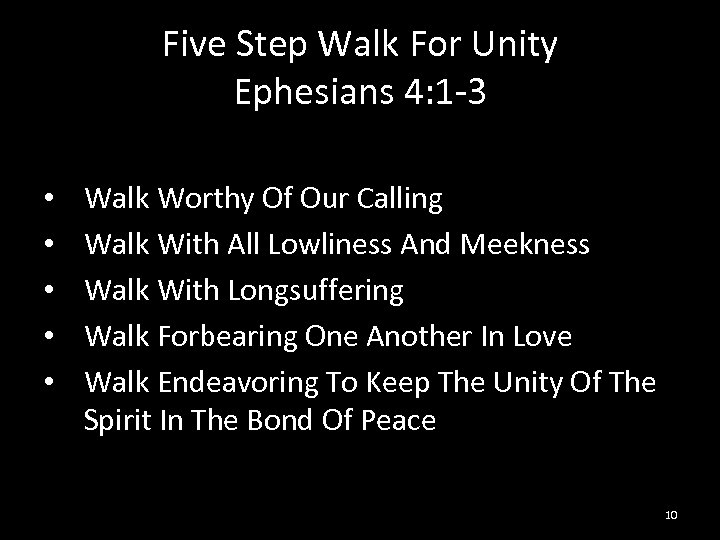 Five Step Walk For Unity Ephesians 4: 1 -3 • • • Walk Worthy