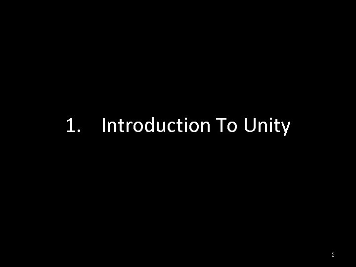 1. Introduction To Unity 2