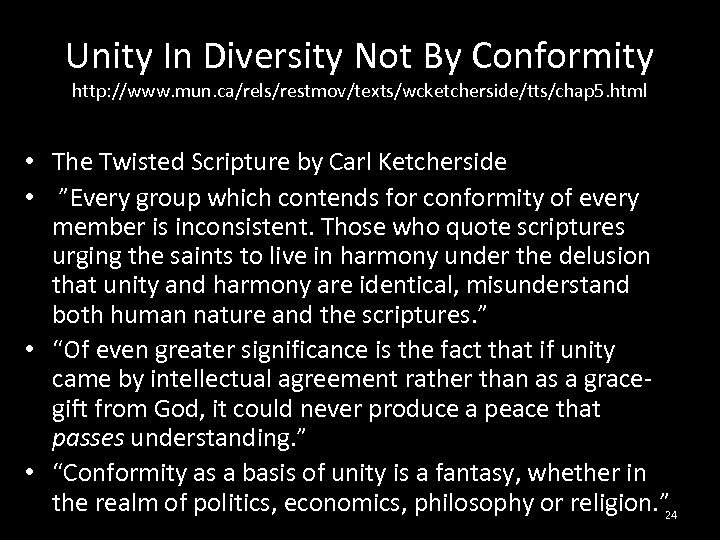 Unity In Diversity Not By Conformity http: //www. mun. ca/rels/restmov/texts/wcketcherside/tts/chap 5. html • The