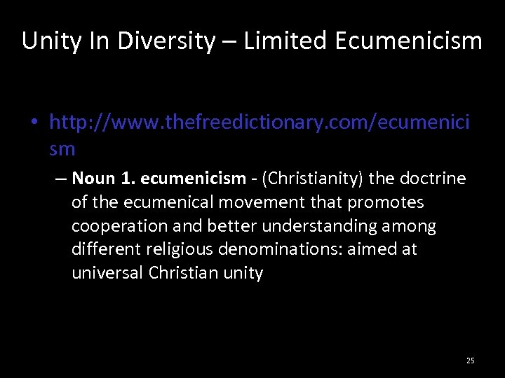 Unity In Diversity – Limited Ecumenicism • http: //www. thefreedictionary. com/ecumenici sm – Noun