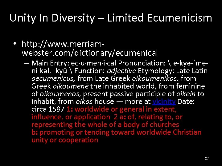 Unity In Diversity – Limited Ecumenicism • http: //www. merriamwebster. com/dictionary/ecumenical – Main Entry: