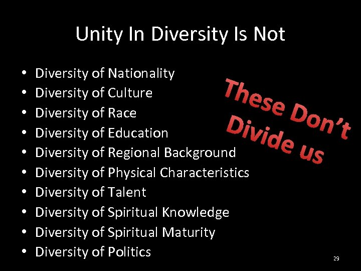 Unity In Diversity Is Not • • • Diversity of Nationality Diversity of Culture