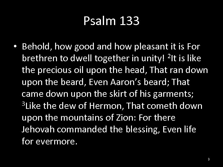 Psalm 133 • Behold, how good and how pleasant it is For brethren to