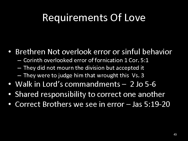 Requirements Of Love • Brethren Not overlook error or sinful behavior – Corinth overlooked