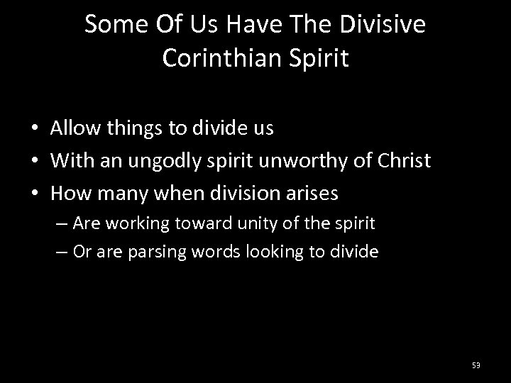 Some Of Us Have The Divisive Corinthian Spirit • Allow things to divide us