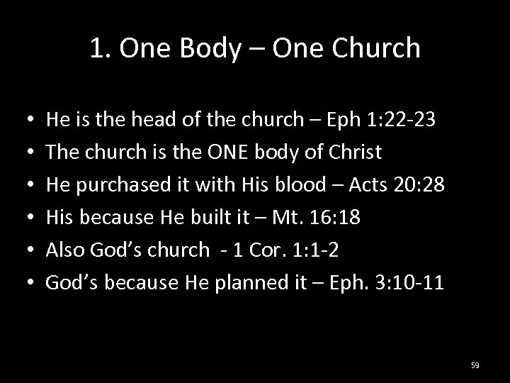 1. One Body – One Church • • • He is the head of