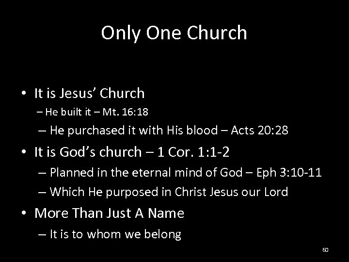Only One Church • It is Jesus' Church – He built it – Mt.