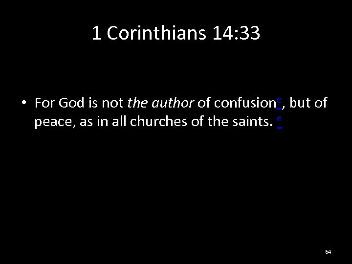 1 Corinthians 14: 33 • For God is not the author of confusione, but