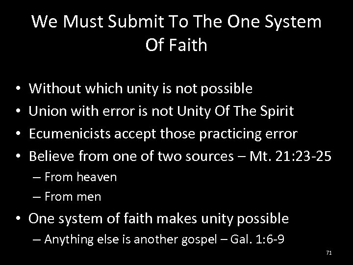 We Must Submit To The One System Of Faith • • Without which unity