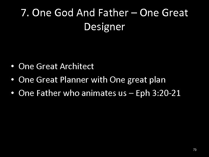 7. One God And Father – One Great Designer • One Great Architect •