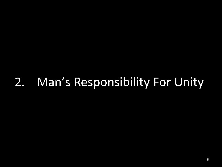 2. Man's Responsibility For Unity 8