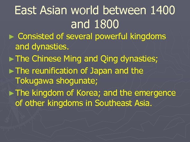 East Asian world between 1400 and 1800 Consisted of several powerful kingdoms and dynasties.