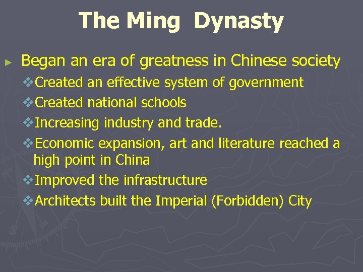 The Ming Dynasty ► Began an era of greatness in Chinese society v. Created