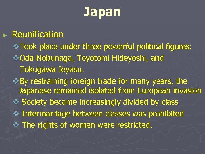Japan ► Reunification v. Took place under three powerful political figures: v. Oda Nobunaga,
