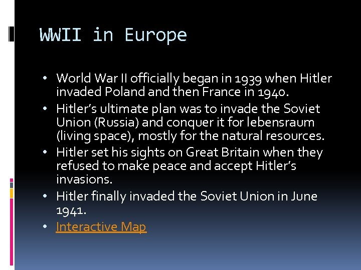 WWII in Europe • World War II officially began in 1939 when Hitler invaded
