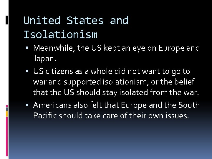 United States and Isolationism Meanwhile, the US kept an eye on Europe and Japan.
