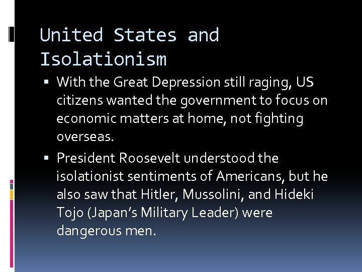 United States and Isolationism With the Great Depression still raging, US citizens wanted the