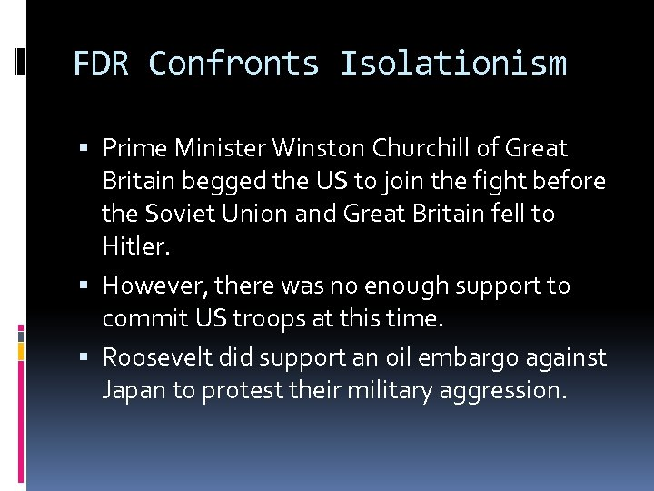 FDR Confronts Isolationism Prime Minister Winston Churchill of Great Britain begged the US to