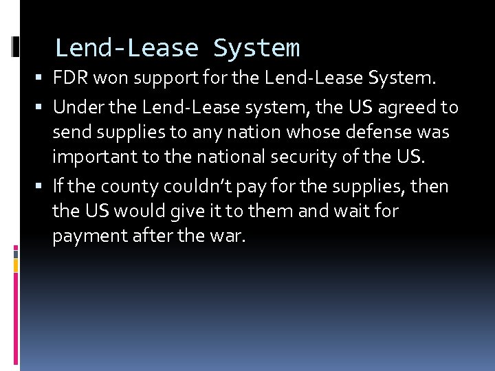 Lend-Lease System FDR won support for the Lend-Lease System. Under the Lend-Lease system, the