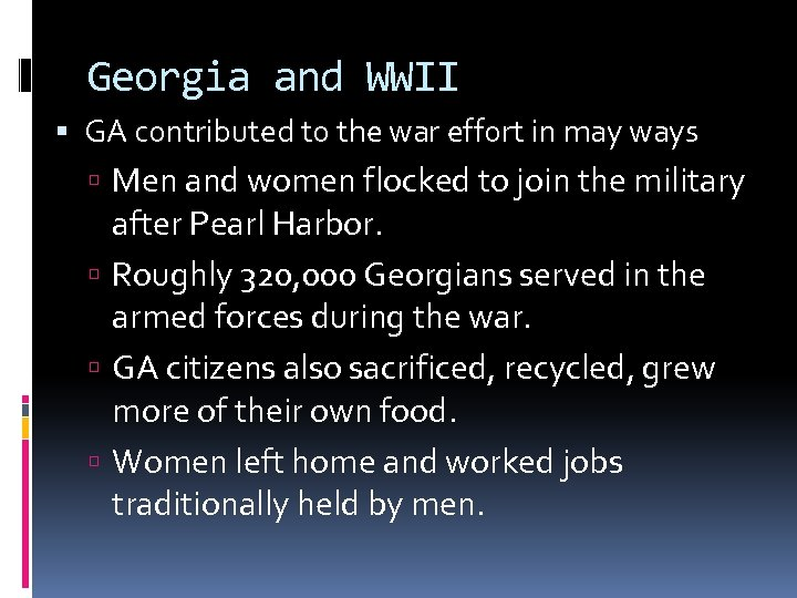 Georgia and WWII GA contributed to the war effort in may ways Men and