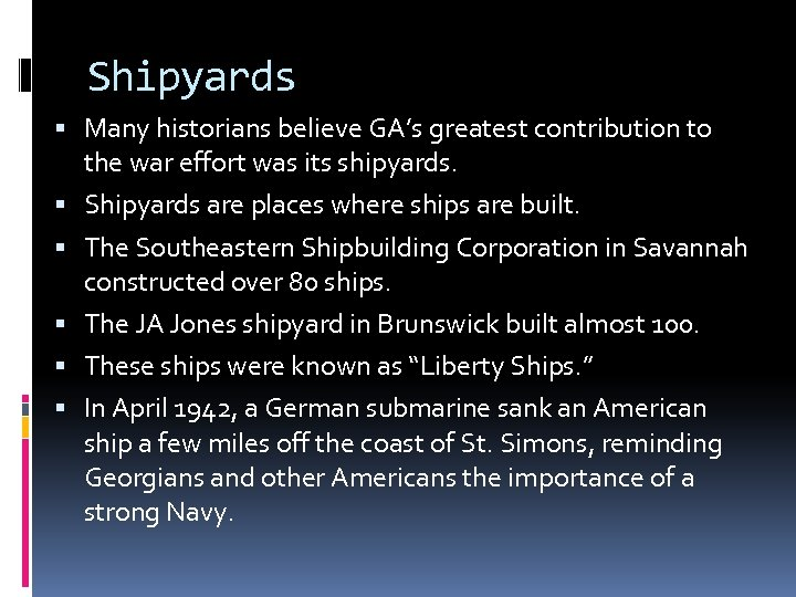 Shipyards Many historians believe GA's greatest contribution to the war effort was its shipyards.