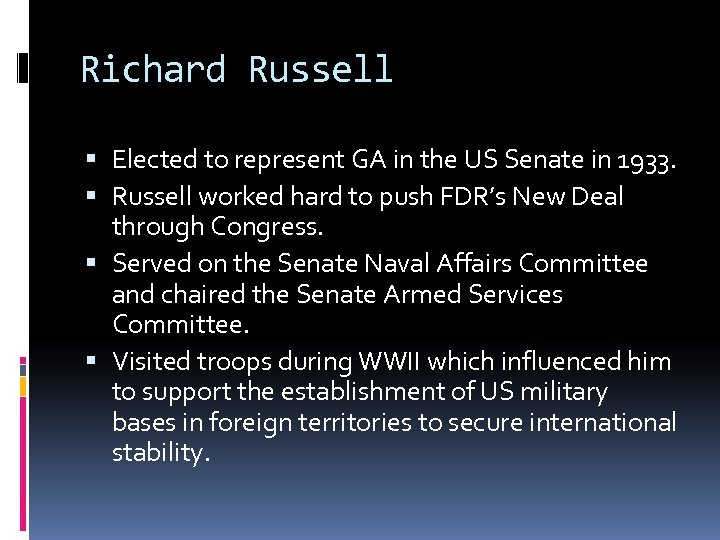 Richard Russell Elected to represent GA in the US Senate in 1933. Russell worked