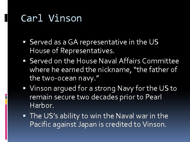Carl Vinson Served as a GA representative in the US House of Representatives. Served