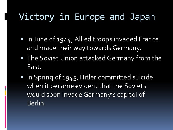 Victory in Europe and Japan In June of 1944, Allied troops invaded France and