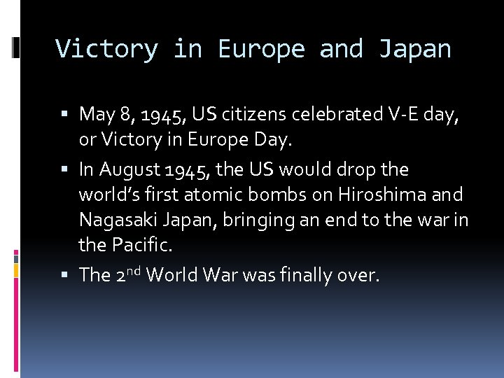 Victory in Europe and Japan May 8, 1945, US citizens celebrated V-E day, or
