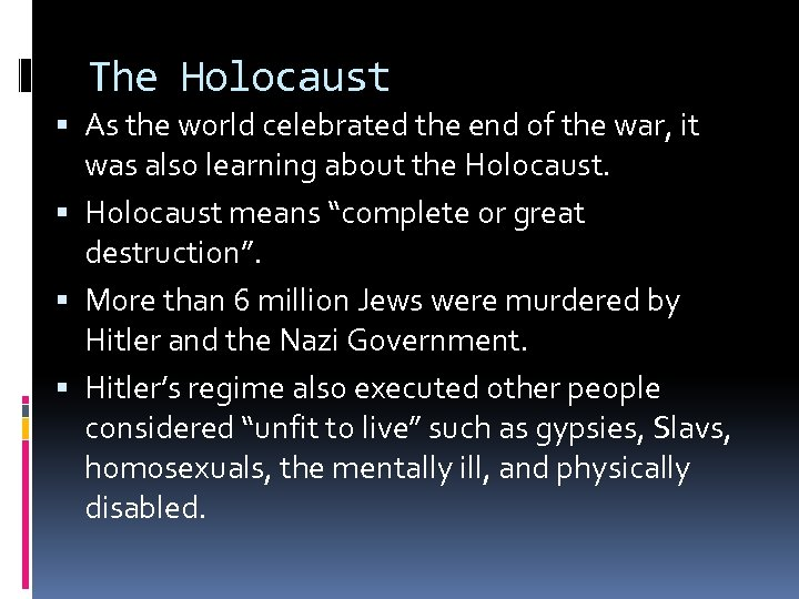 The Holocaust As the world celebrated the end of the war, it was also