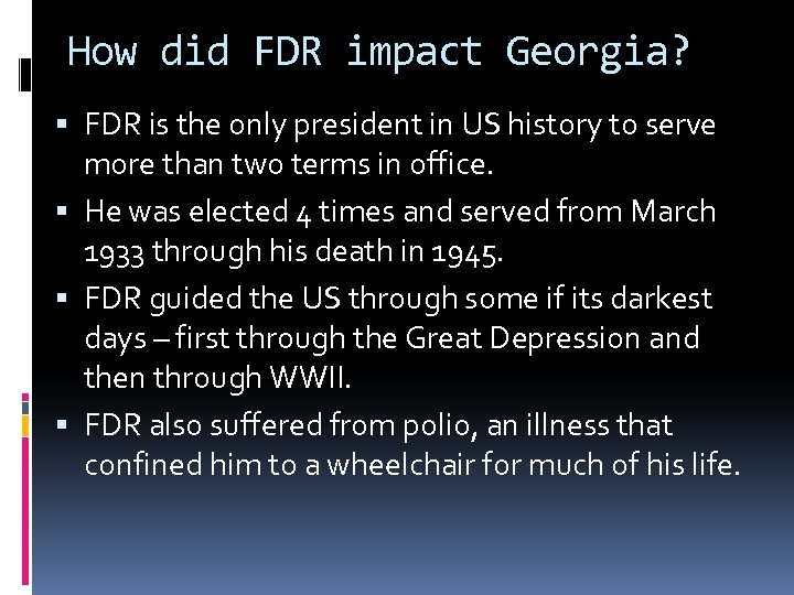 How did FDR impact Georgia? FDR is the only president in US history to