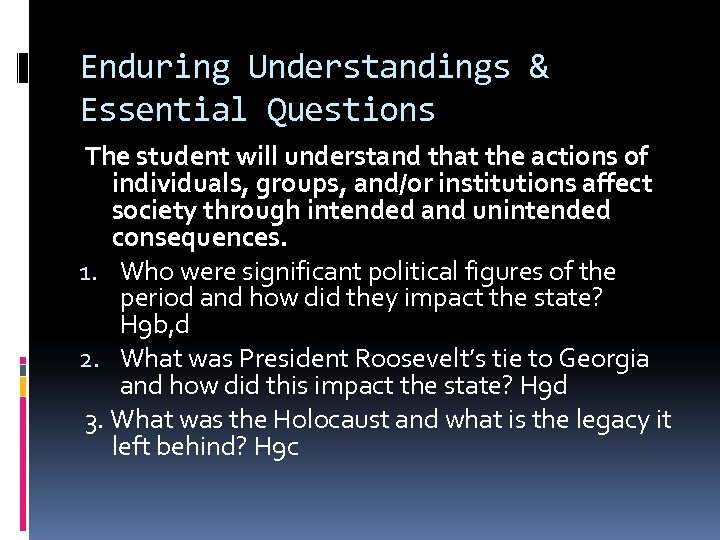 Enduring Understandings & Essential Questions The student will understand that the actions of individuals,