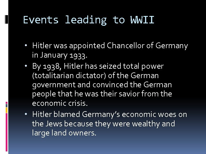 Events leading to WWII • Hitler was appointed Chancellor of Germany in January 1933.