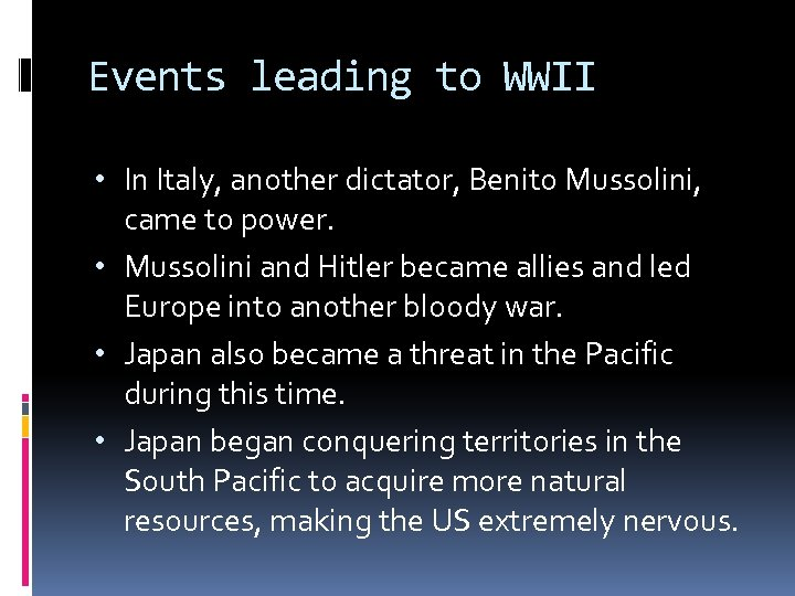 Events leading to WWII • In Italy, another dictator, Benito Mussolini, came to power.