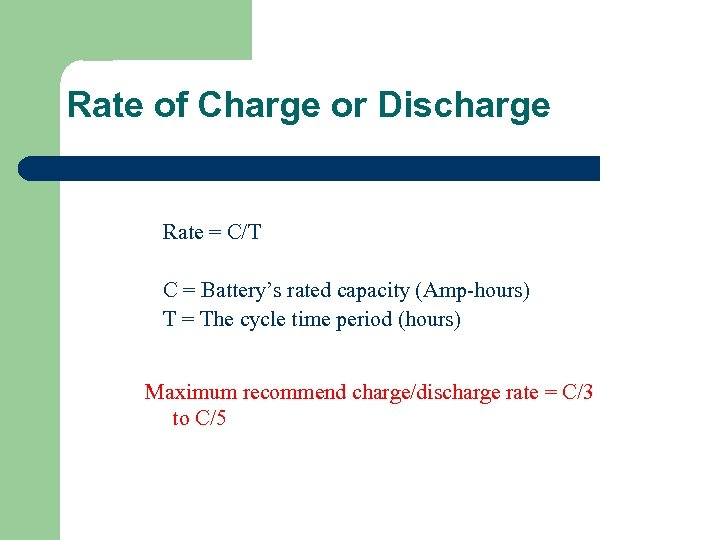 Rate of Charge or Discharge Rate = C/T C = Battery's rated capacity (Amp-hours)