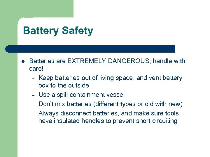 Battery Safety l Batteries are EXTREMELY DANGEROUS; handle with care! – Keep batteries out